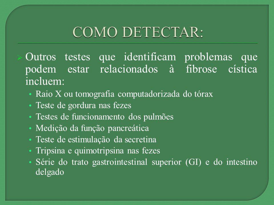 COMO DETECTAR: Outros testes que identificam problemas que podem estar relacionados à fibrose cística incluem: