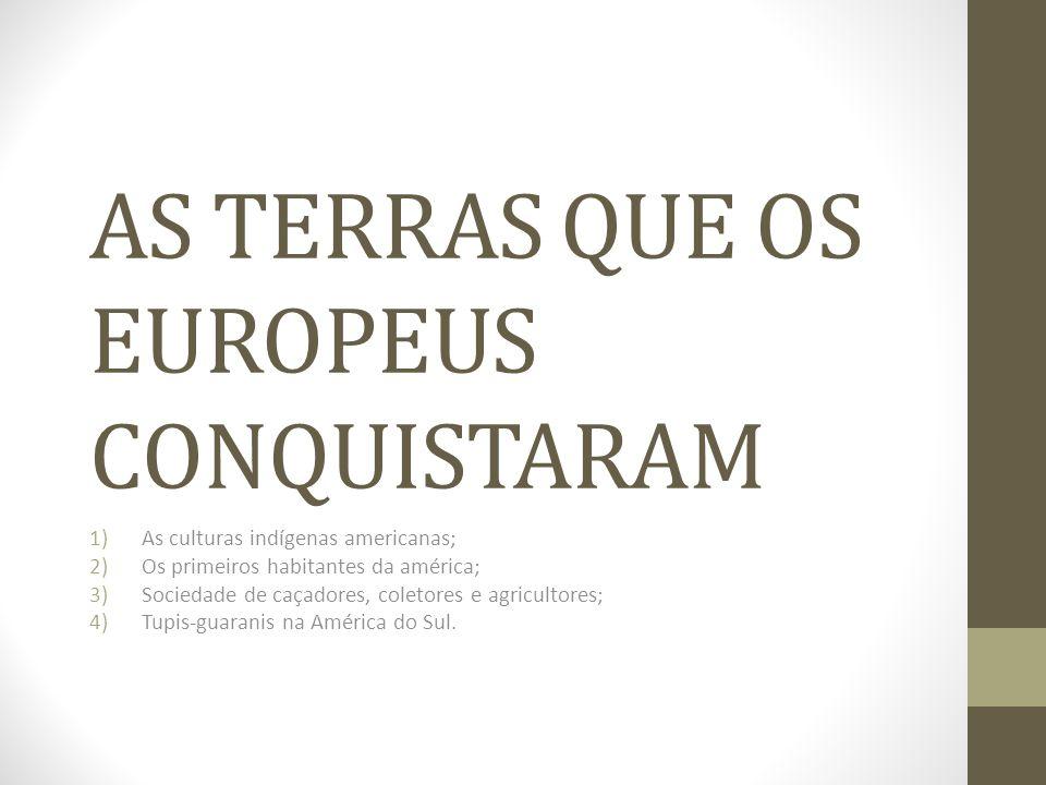 AS TERRAS QUE OS EUROPEUS CONQUISTARAM