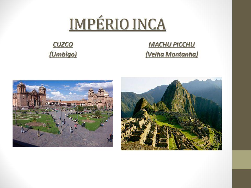 IMPÉRIO INCA CUZCO (Umbigo) MACHU PICCHU (Velha Montanha)