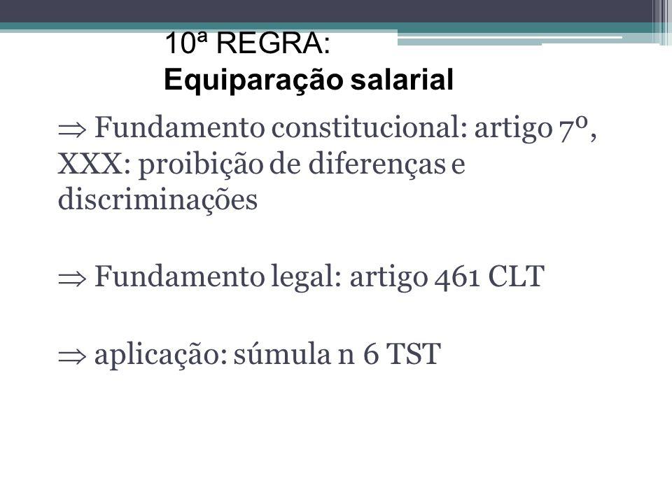 10ª REGRA: Equiparação salarial.  Fundamento constitucional: artigo 7º, XXX: proibição de diferenças e discriminações.