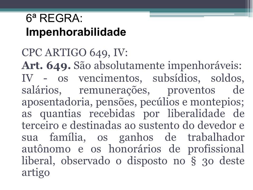 6ª REGRA: Impenhorabilidade CPC ARTIGO 649, IV: