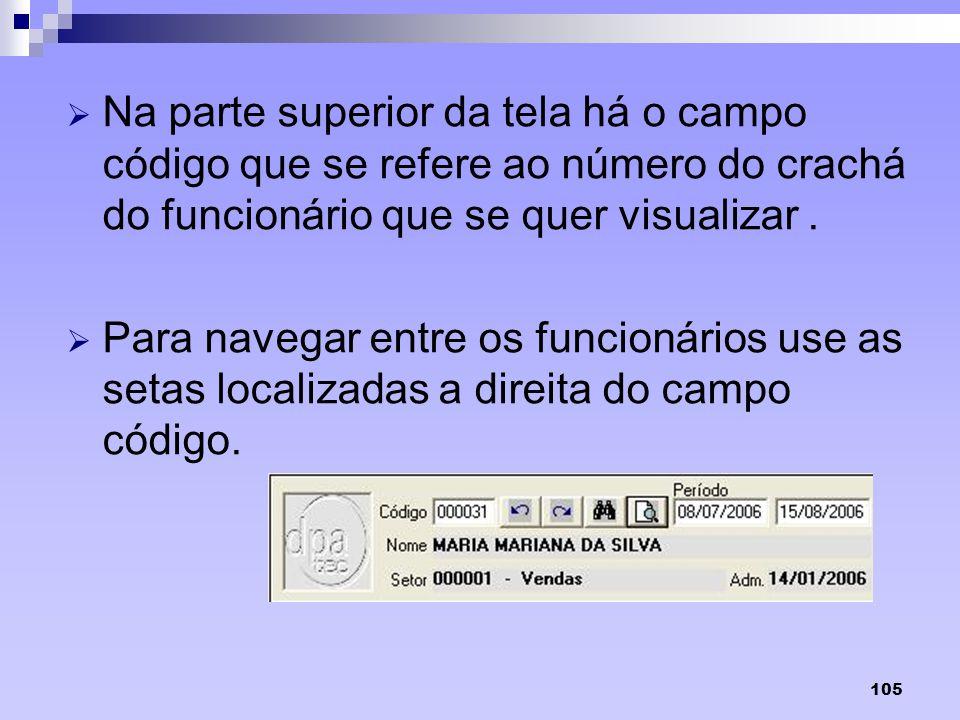 Na parte superior da tela há o campo código que se refere ao número do crachá do funcionário que se quer visualizar .