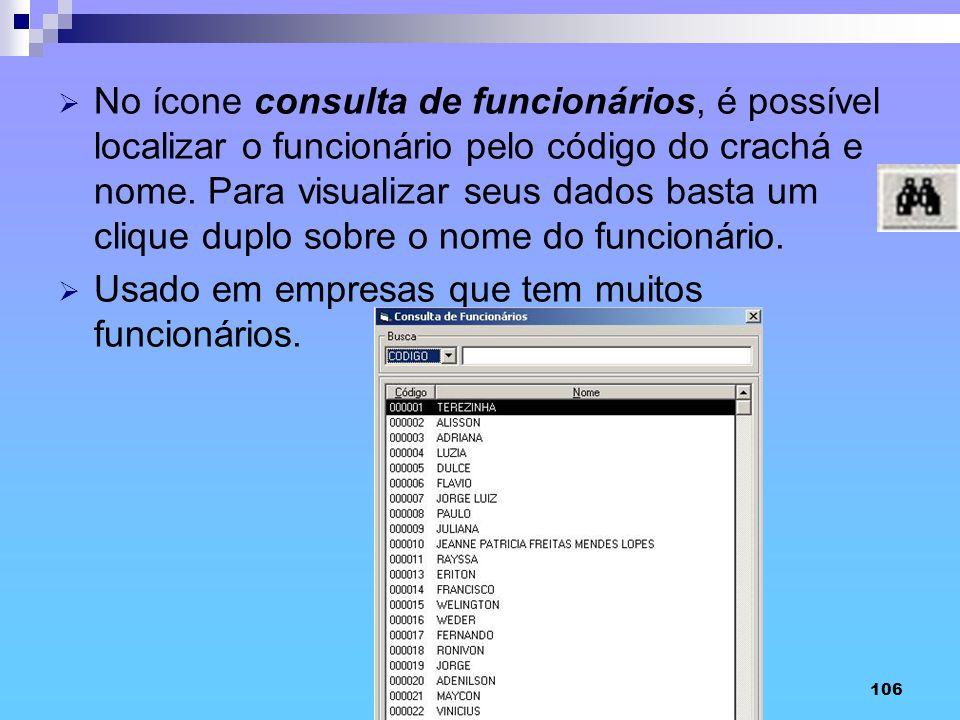 No ícone consulta de funcionários, é possível localizar o funcionário pelo código do crachá e nome. Para visualizar seus dados basta um clique duplo sobre o nome do funcionário.