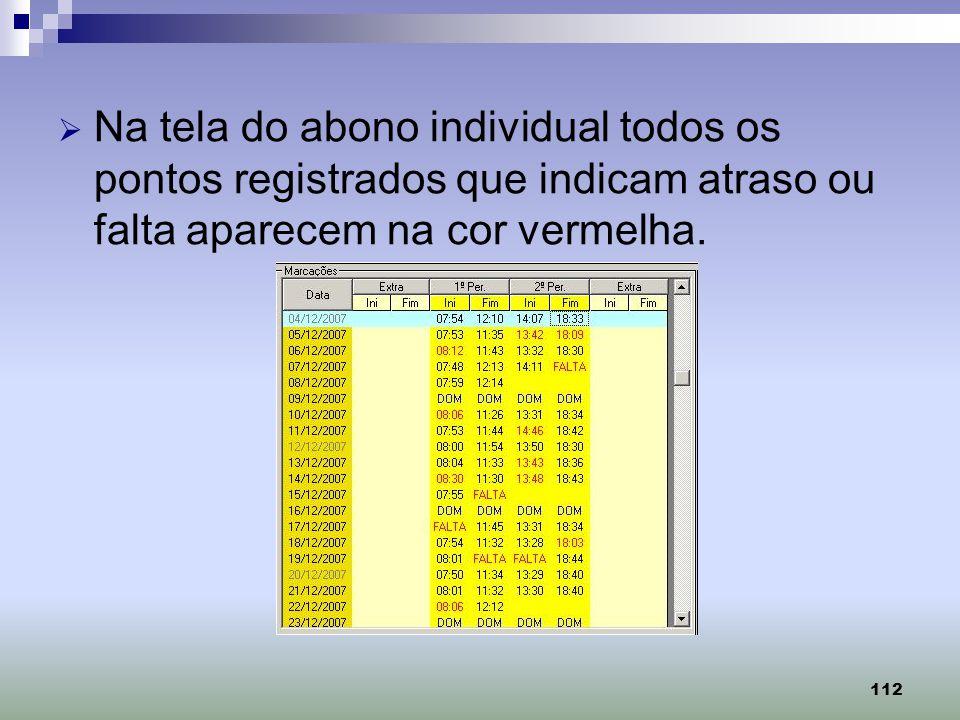 Na tela do abono individual todos os pontos registrados que indicam atraso ou falta aparecem na cor vermelha.