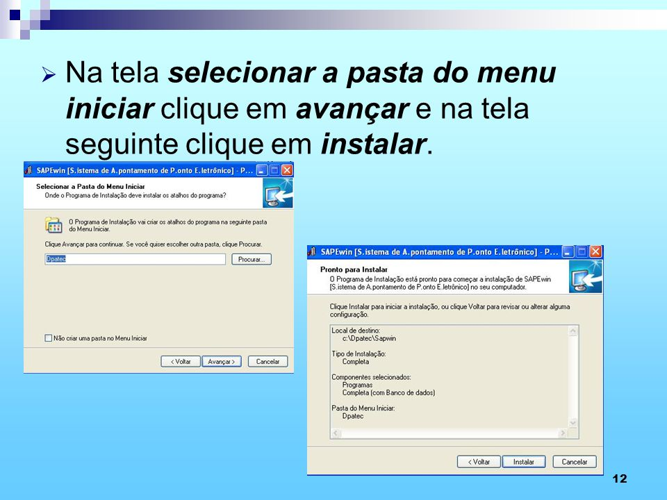 Na tela selecionar a pasta do menu iniciar clique em avançar e na tela seguinte clique em instalar.