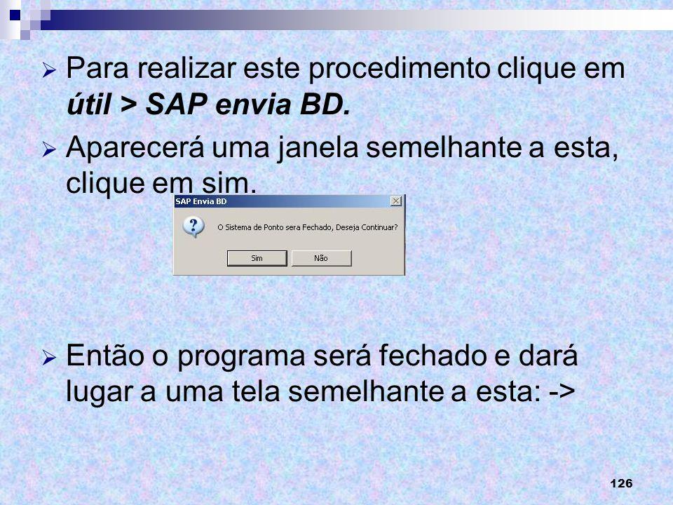 Para realizar este procedimento clique em útil > SAP envia BD.