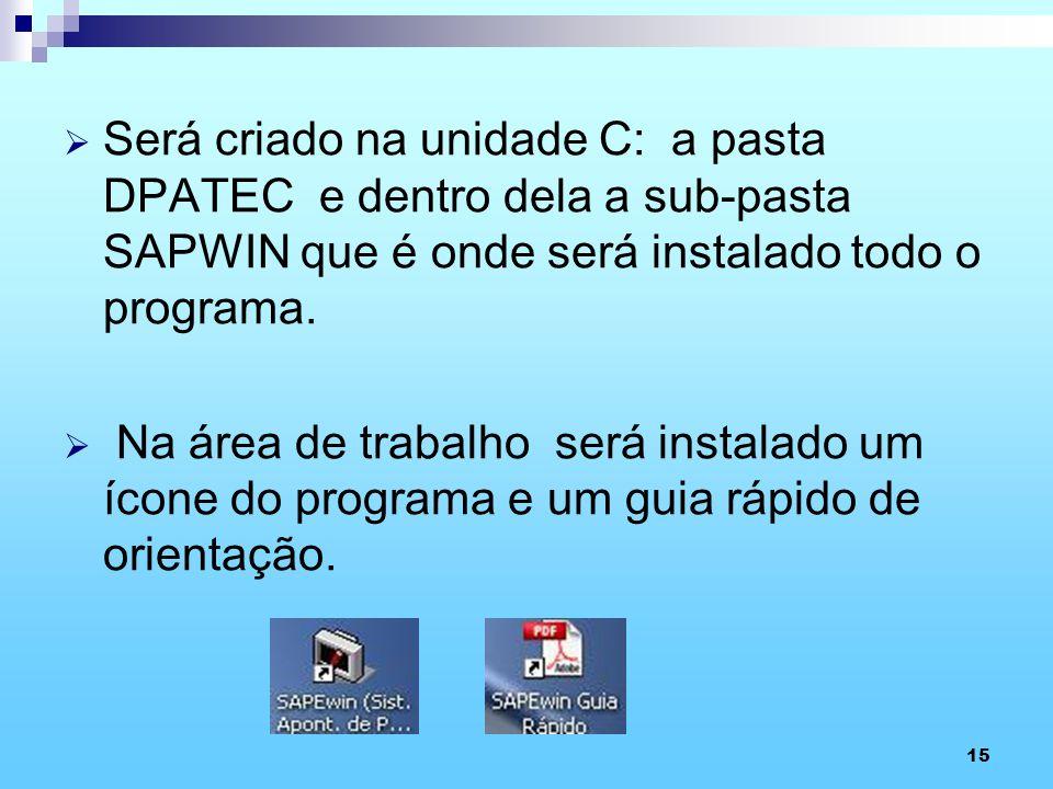 Será criado na unidade C: a pasta DPATEC e dentro dela a sub-pasta SAPWIN que é onde será instalado todo o programa.