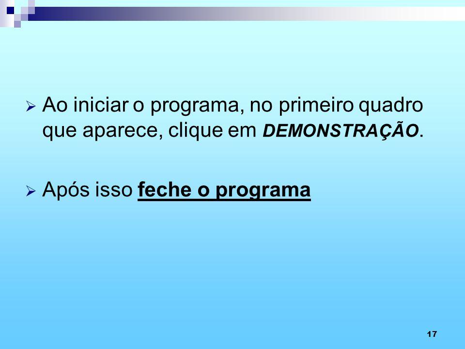 Ao iniciar o programa, no primeiro quadro que aparece, clique em DEMONSTRAÇÃO.