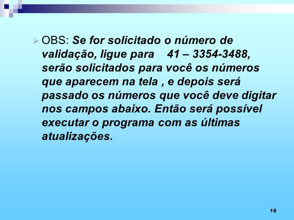 OBS: Se for solicitado o número de validação, ligue para 41 – 3354-3488, serão solicitados para você os números que aparecem na tela , e depois será passado os números que você deve digitar nos campos abaixo.