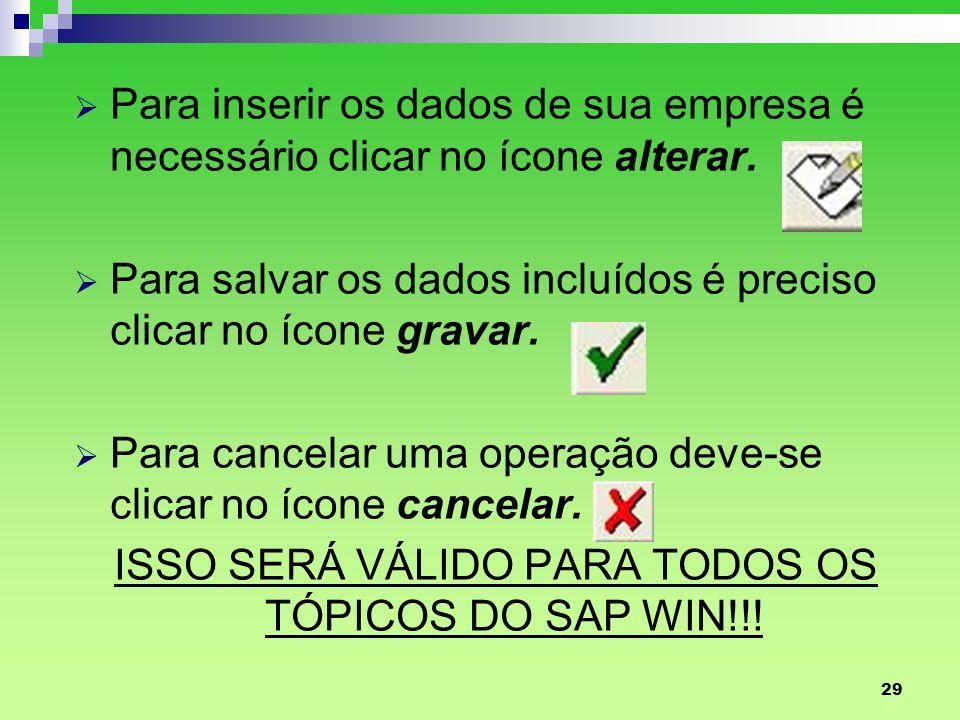 ISSO SERÁ VÁLIDO PARA TODOS OS TÓPICOS DO SAP WIN!!!