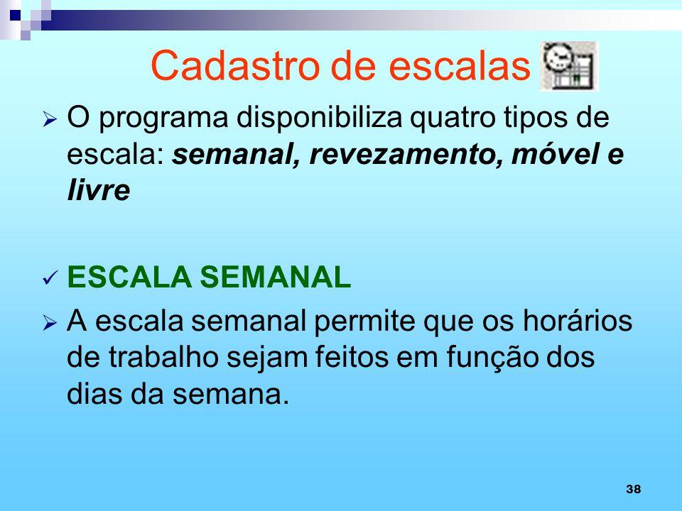 Cadastro de escalas O programa disponibiliza quatro tipos de escala: semanal, revezamento, móvel e livre.