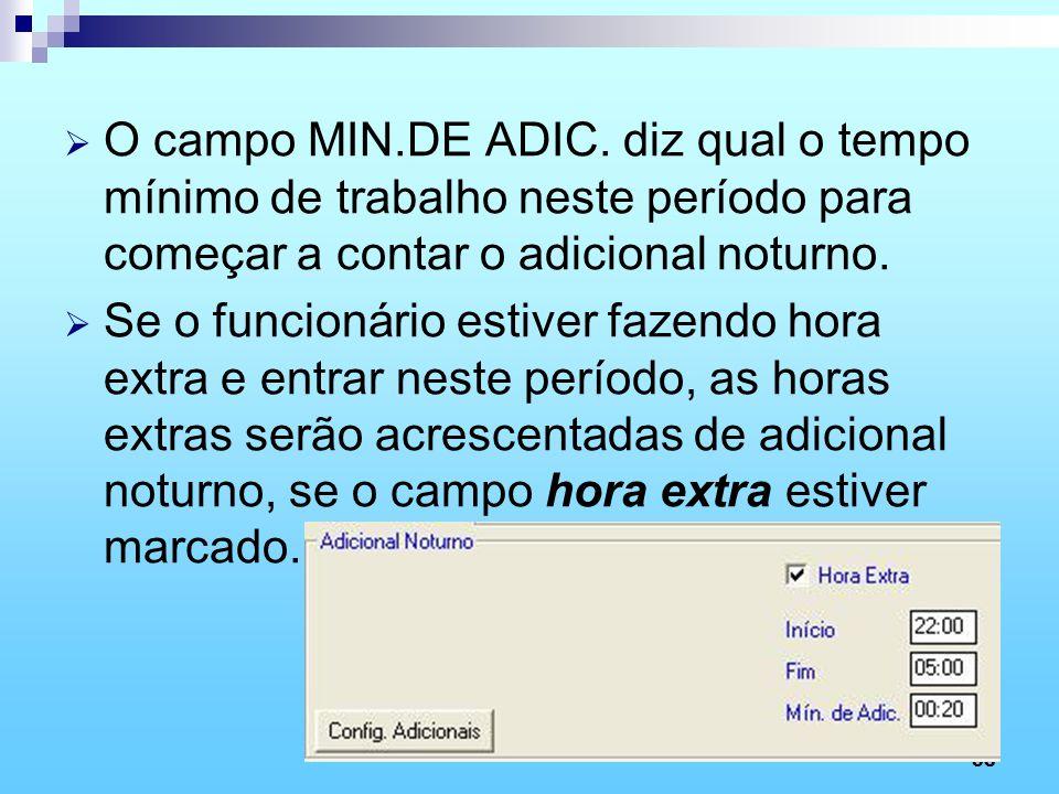 O campo MIN.DE ADIC. diz qual o tempo mínimo de trabalho neste período para começar a contar o adicional noturno.