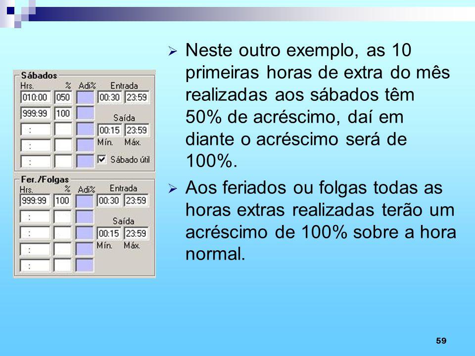 Neste outro exemplo, as 10 primeiras horas de extra do mês realizadas aos sábados têm 50% de acréscimo, daí em diante o acréscimo será de 100%.