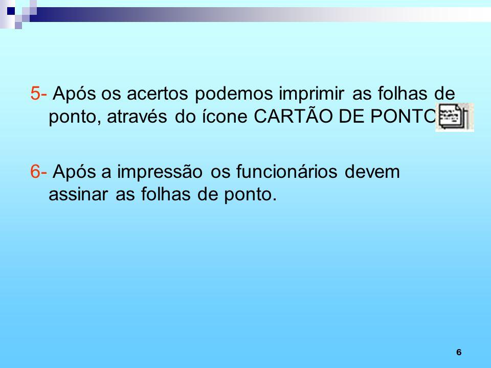 5- Após os acertos podemos imprimir as folhas de ponto, através do ícone CARTÃO DE PONTO.