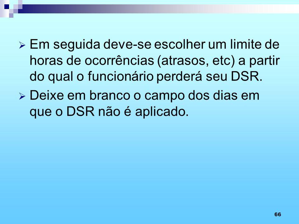 Em seguida deve-se escolher um limite de horas de ocorrências (atrasos, etc) a partir do qual o funcionário perderá seu DSR.