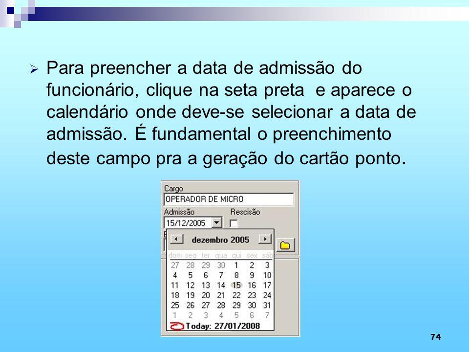 Para preencher a data de admissão do funcionário, clique na seta preta e aparece o calendário onde deve-se selecionar a data de admissão.