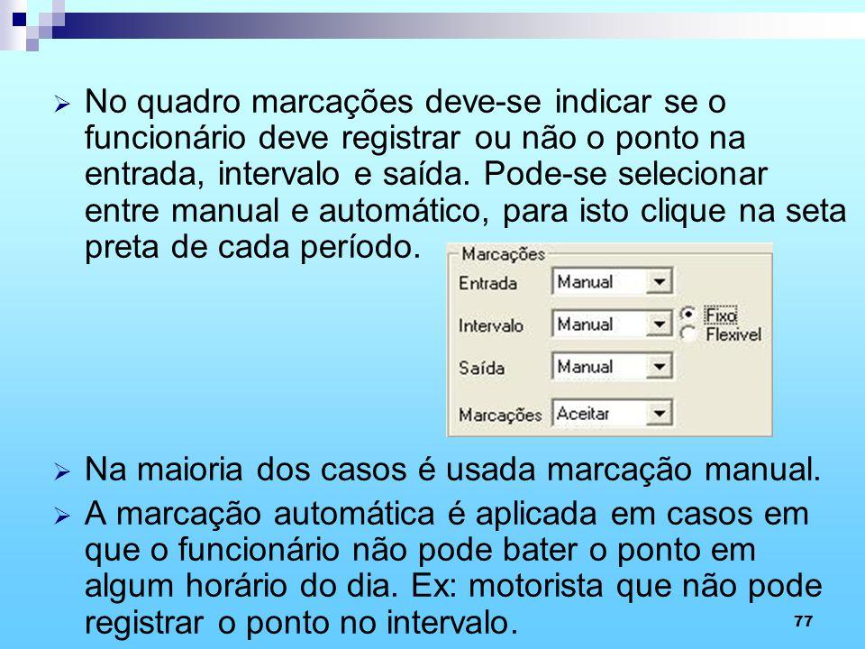 No quadro marcações deve-se indicar se o funcionário deve registrar ou não o ponto na entrada, intervalo e saída. Pode-se selecionar entre manual e automático, para isto clique na seta preta de cada período.