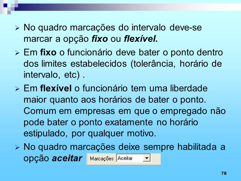 No quadro marcações do intervalo deve-se marcar a opção fixo ou flexível.