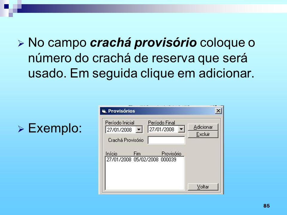 No campo crachá provisório coloque o número do crachá de reserva que será usado. Em seguida clique em adicionar.