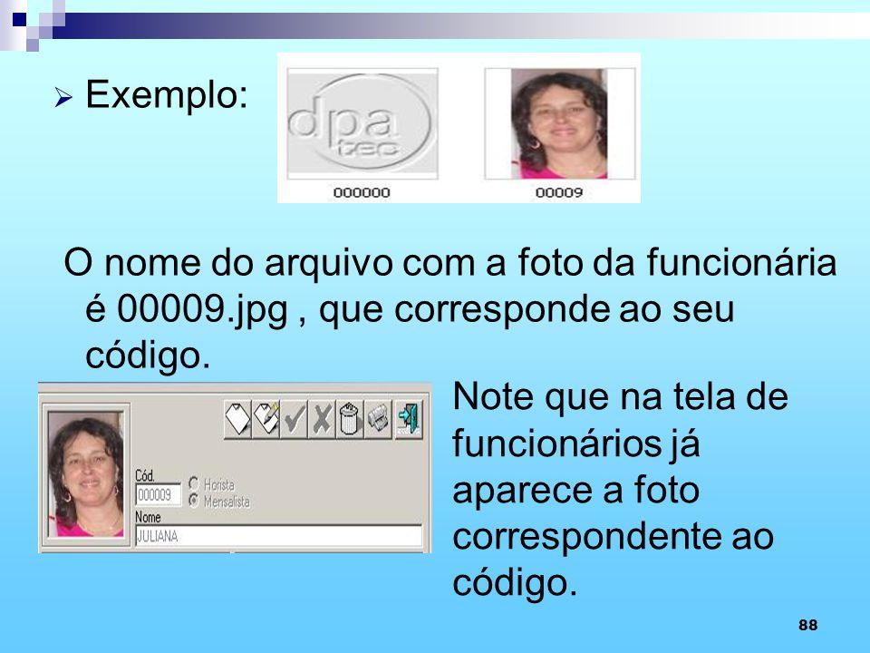 Exemplo: O nome do arquivo com a foto da funcionária é 00009.jpg , que corresponde ao seu código.