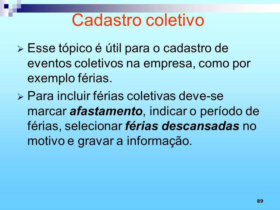 Cadastro coletivo Esse tópico é útil para o cadastro de eventos coletivos na empresa, como por exemplo férias.