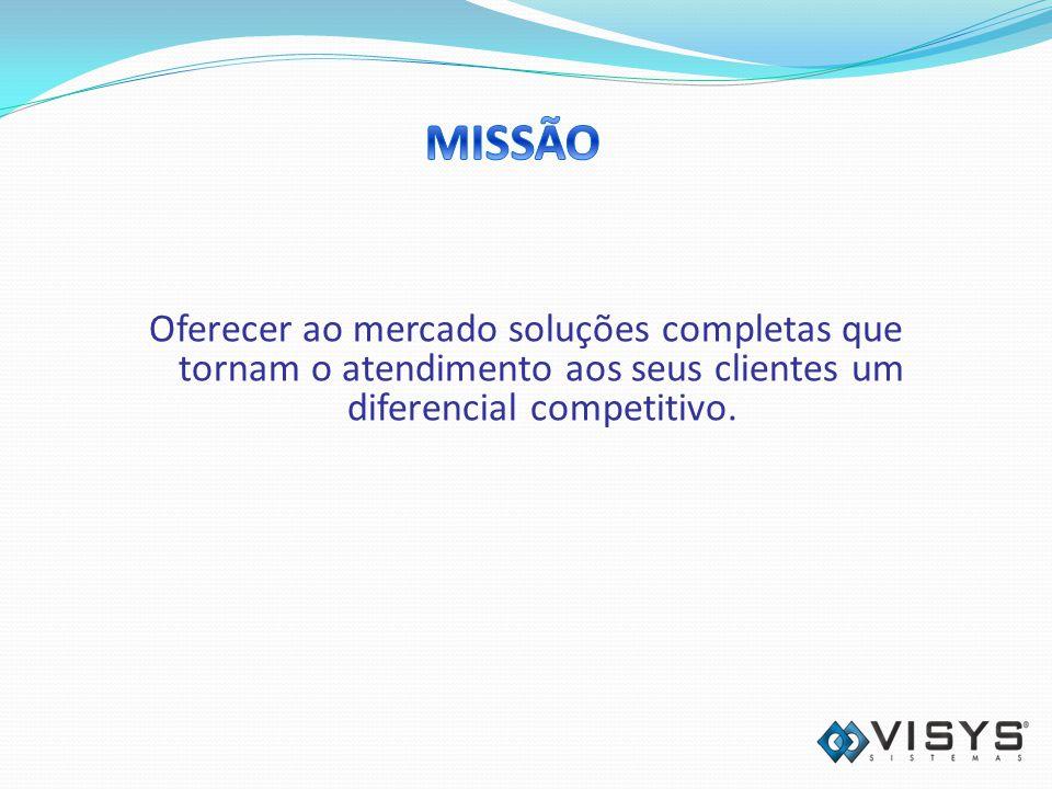 MISSÃO Oferecer ao mercado soluções completas que tornam o atendimento aos seus clientes um diferencial competitivo.