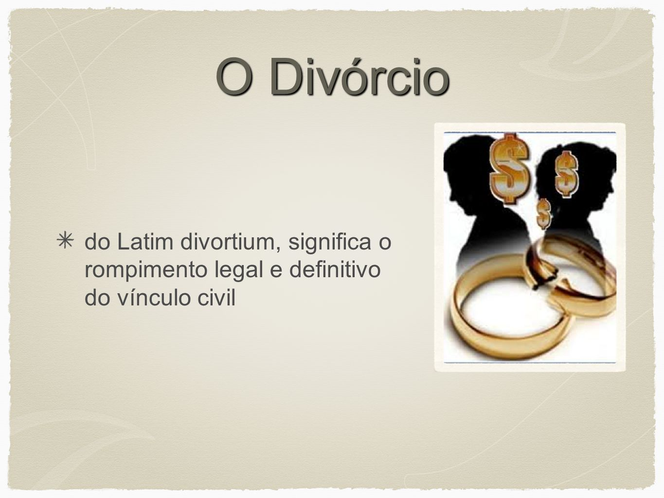 O Divórcio do Latim divortium, significa o rompimento legal e definitivo do vínculo civil