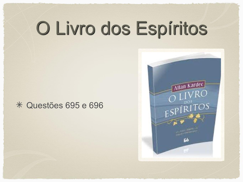 O Livro dos Espíritos Questões 695 e 696