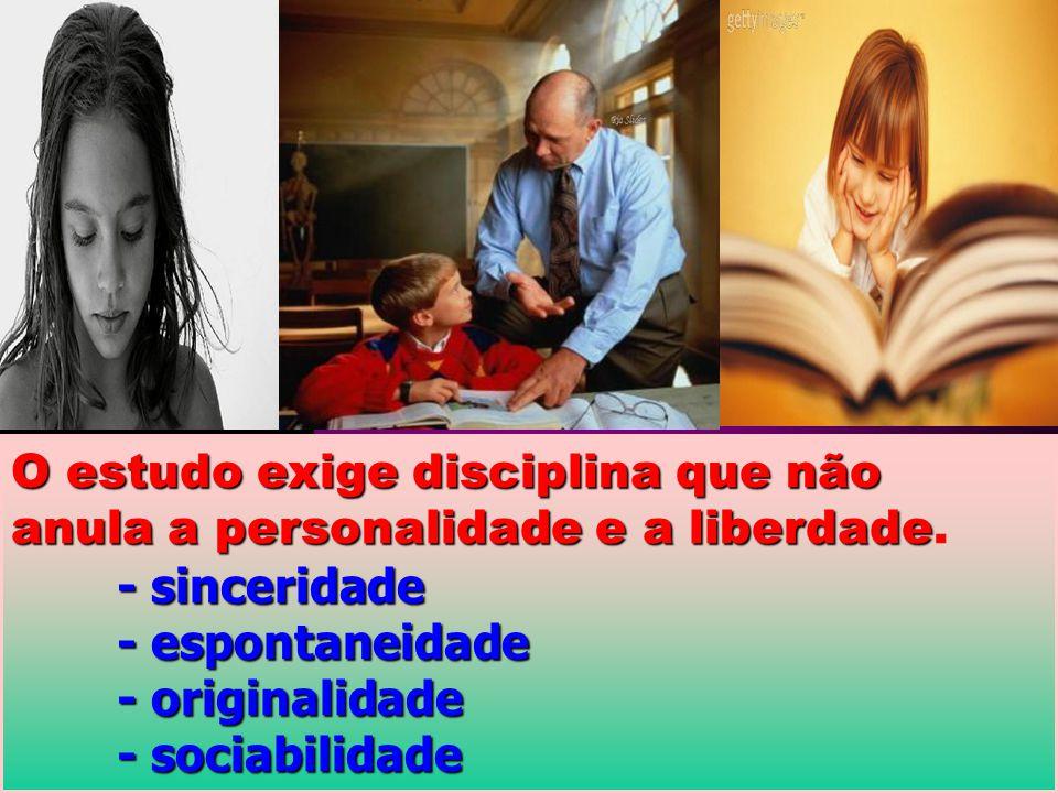 O estudo exige disciplina que não anula a personalidade e a liberdade.