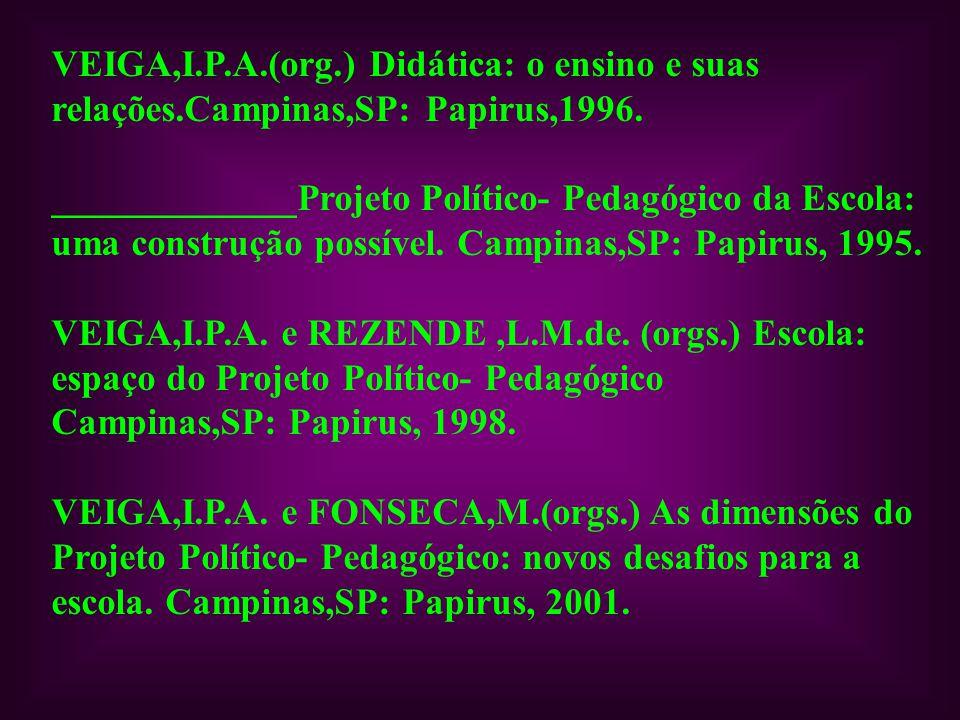 VEIGA,I. P. A. (org. ) Didática: o ensino e suas relações
