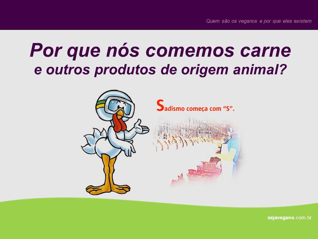 Por que nós comemos carne e outros produtos de origem animal