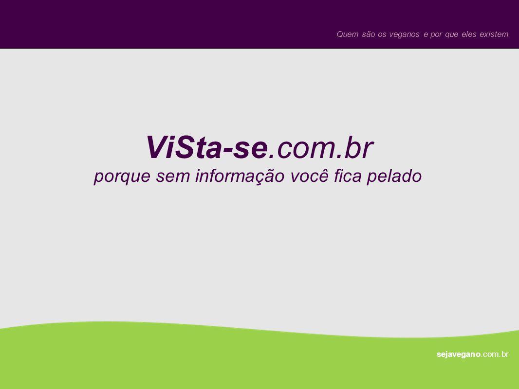 ViSta-se.com.br porque sem informação você fica pelado