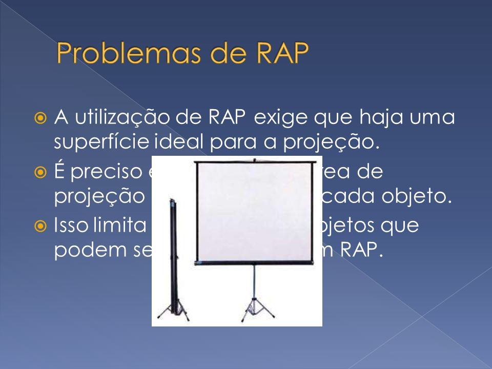 Problemas de RAP A utilização de RAP exige que haja uma superfície ideal para a projeção.
