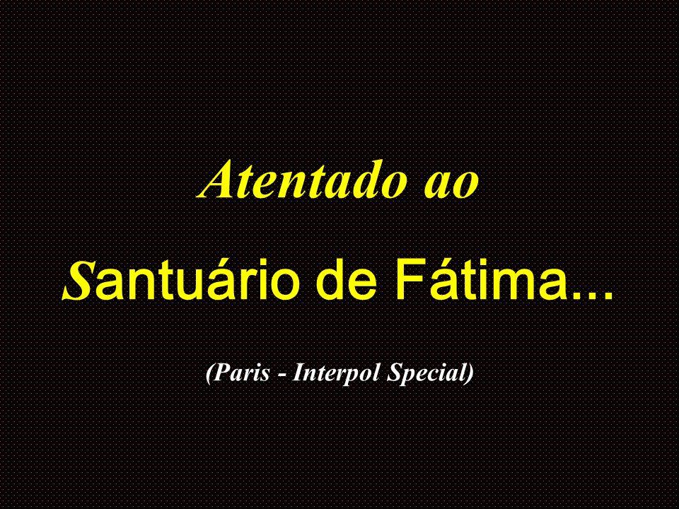 Atentado ao Santuário de Fátima... (Paris - Interpol Special)
