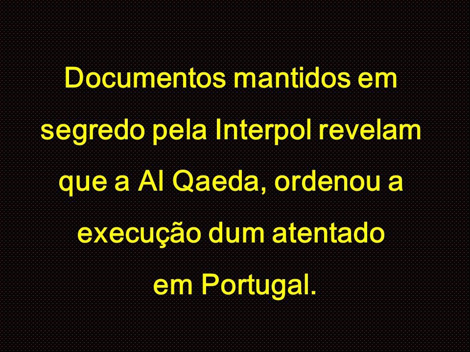 Documentos mantidos em segredo pela Interpol revelam que a Al Qaeda, ordenou a execução dum atentado em Portugal.