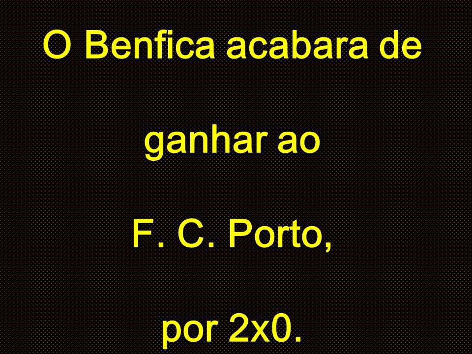 O Benfica acabara de ganhar ao F. C. Porto, por 2x0.