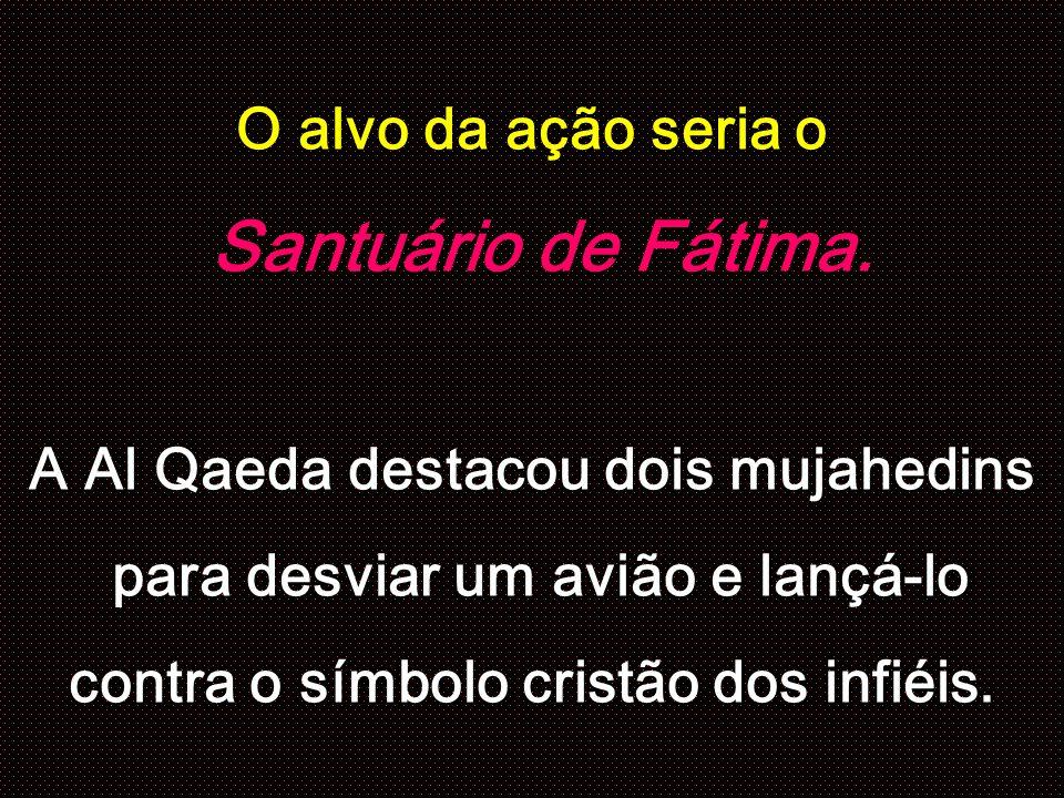O alvo da ação seria o Santuário de Fátima