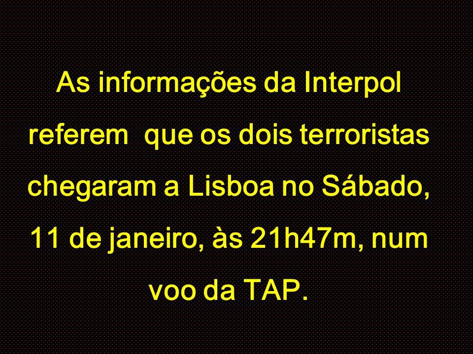 As informações da Interpol referem que os dois terroristas chegaram a Lisboa no Sábado, 11 de janeiro, às 21h47m, num voo da TAP.