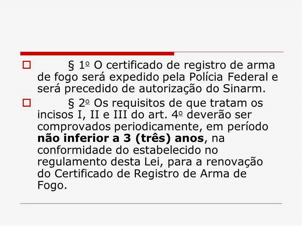 § 1o O certificado de registro de arma de fogo será expedido pela Polícia Federal e será precedido de autorização do Sinarm.