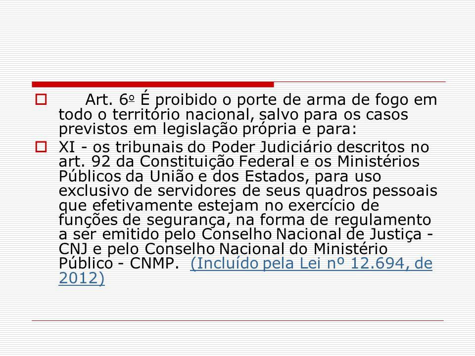 Art. 6o É proibido o porte de arma de fogo em todo o território nacional, salvo para os casos previstos em legislação própria e para:
