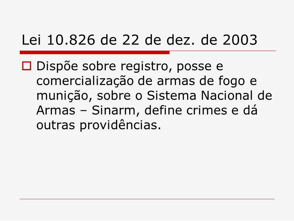 Lei 10.826 de 22 de dez. de 2003