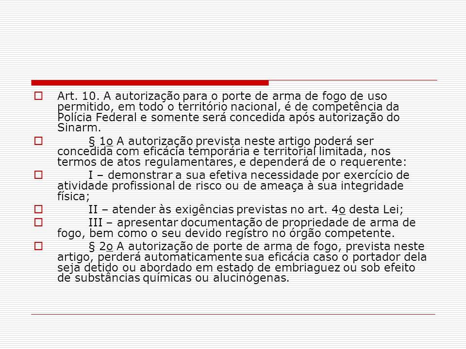 Art. 10. A autorização para o porte de arma de fogo de uso permitido, em todo o território nacional, é de competência da Polícia Federal e somente será concedida após autorização do Sinarm.