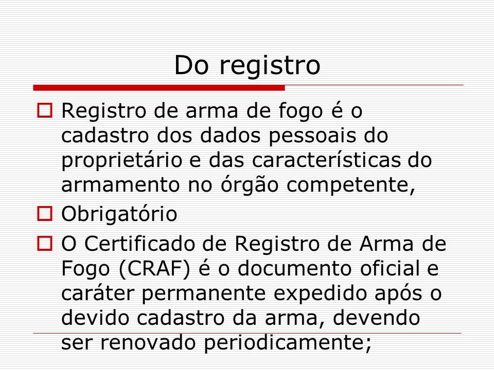Do registro Registro de arma de fogo é o cadastro dos dados pessoais do proprietário e das características do armamento no órgão competente,