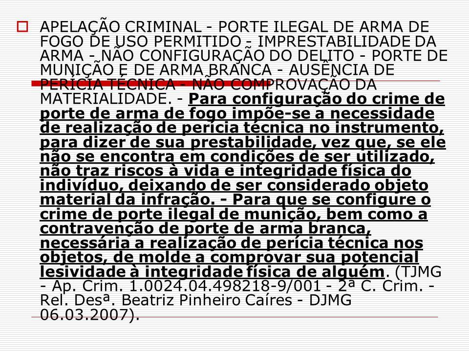 APELAÇÃO CRIMINAL - PORTE ILEGAL DE ARMA DE FOGO DE USO PERMITIDO - IMPRESTABILIDADE DA ARMA - NÃO CONFIGURAÇÃO DO DELITO - PORTE DE MUNIÇÃO E DE ARMA BRANCA - AUSÊNCIA DE PERÍCIA TÉCNICA - NÃO COMPROVAÇÃO DA MATERIALIDADE.