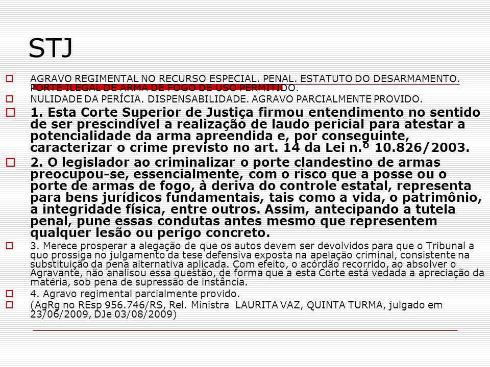 STJ AGRAVO REGIMENTAL NO RECURSO ESPECIAL. PENAL. ESTATUTO DO DESARMAMENTO. PORTE ILEGAL DE ARMA DE FOGO DE USO PERMITIDO.
