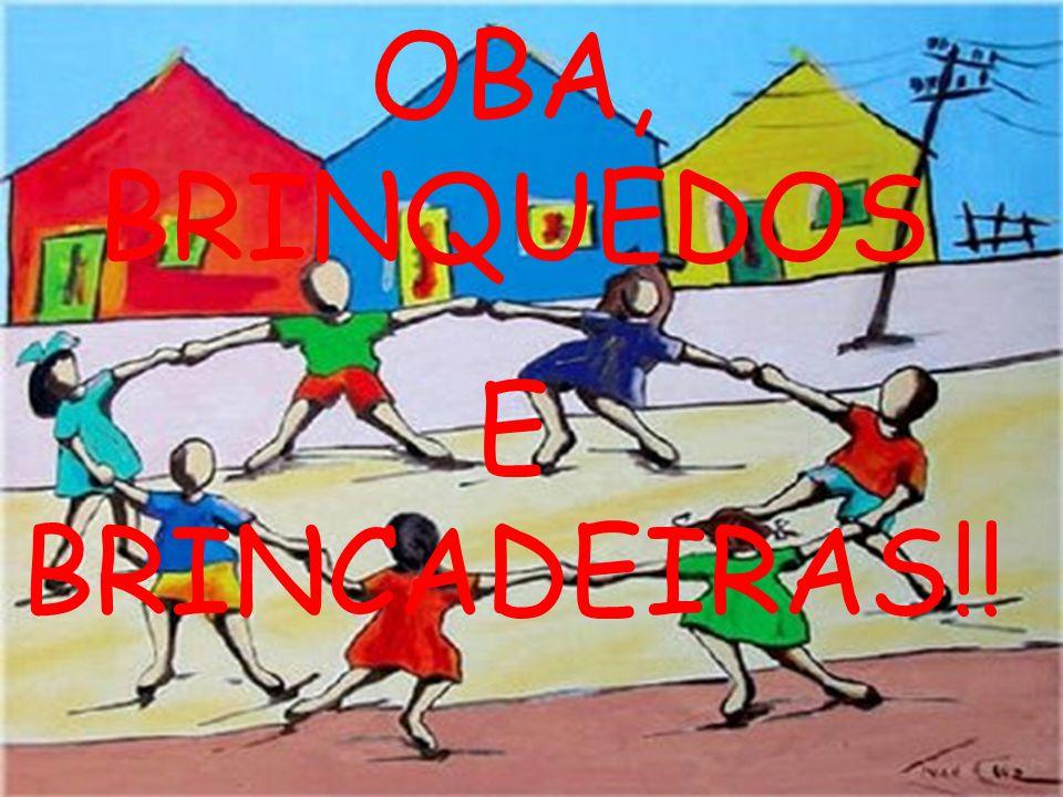 OBA, BRINQUEDOS E BRINCADEIRAS!!
