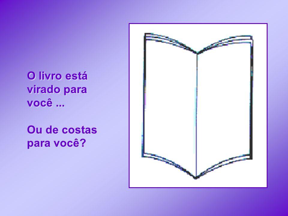 O livro está virado para você ...