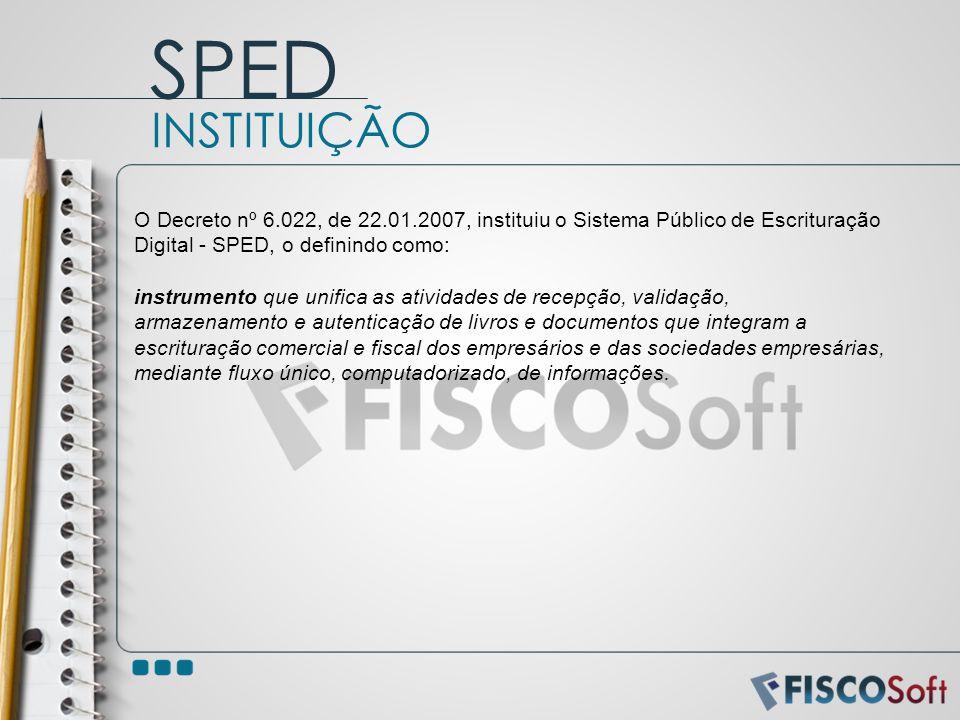 SPED INSTITUIÇÃO. O Decreto nº 6.022, de 22.01.2007, instituiu o Sistema Público de Escrituração Digital - SPED, o definindo como: