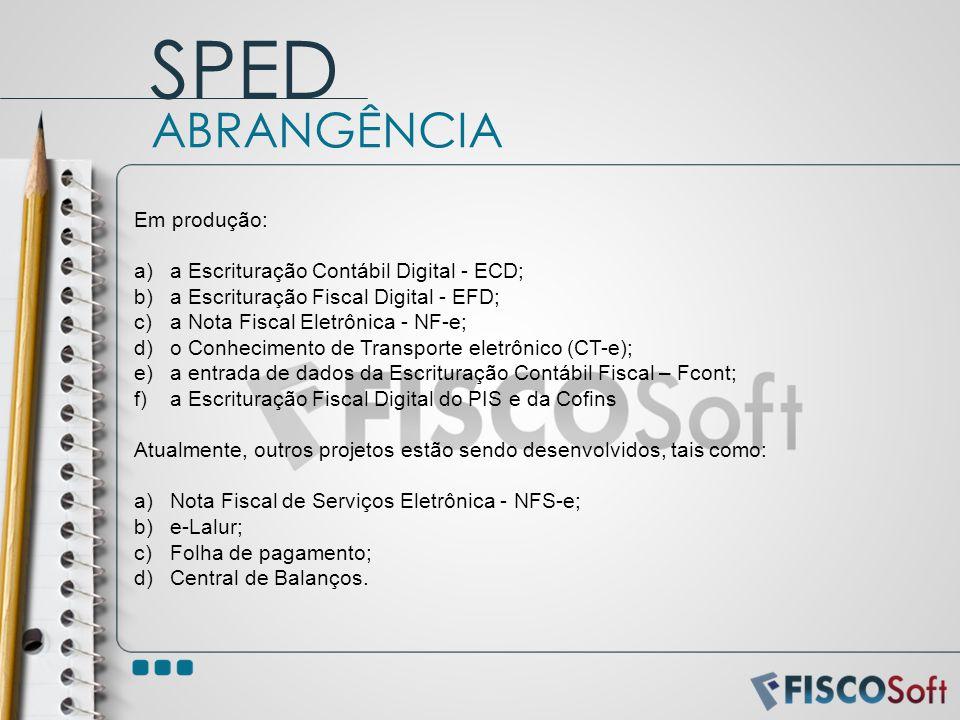 SPED ABRANGÊNCIA Em produção: a Escrituração Contábil Digital - ECD;