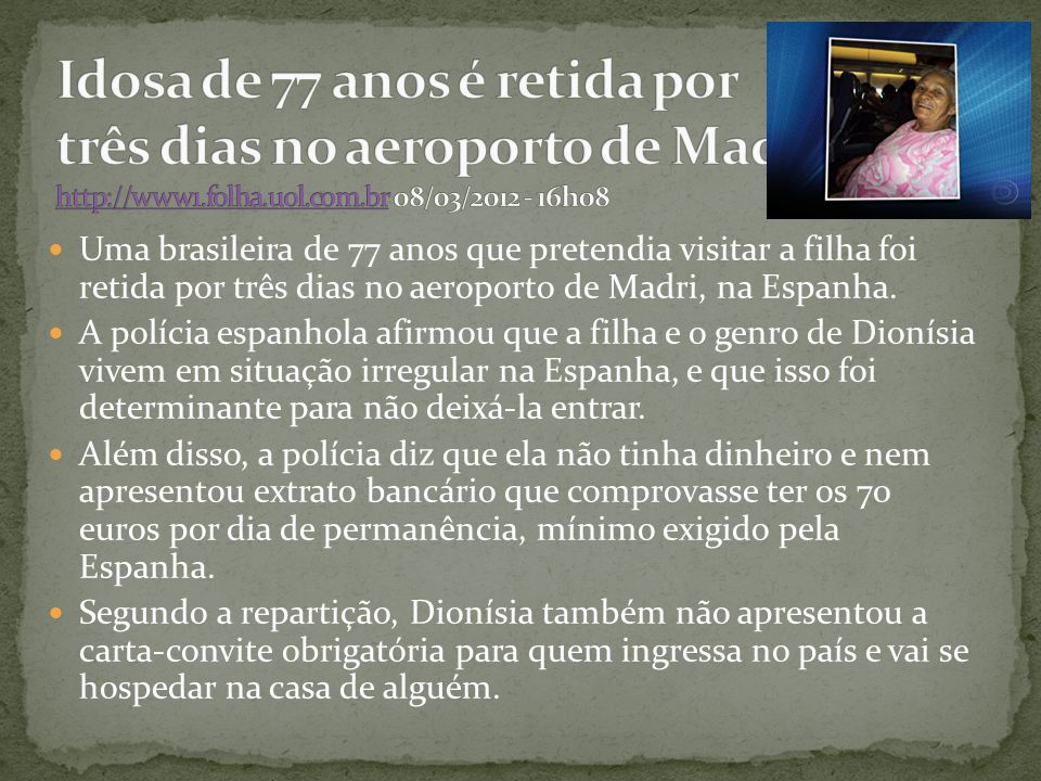 Idosa de 77 anos é retida por três dias no aeroporto de Madri / http://www1.folha.uol.com.br 08/03/2012 - 16h08